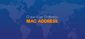 O que é um Endereço MAC ADDRESS