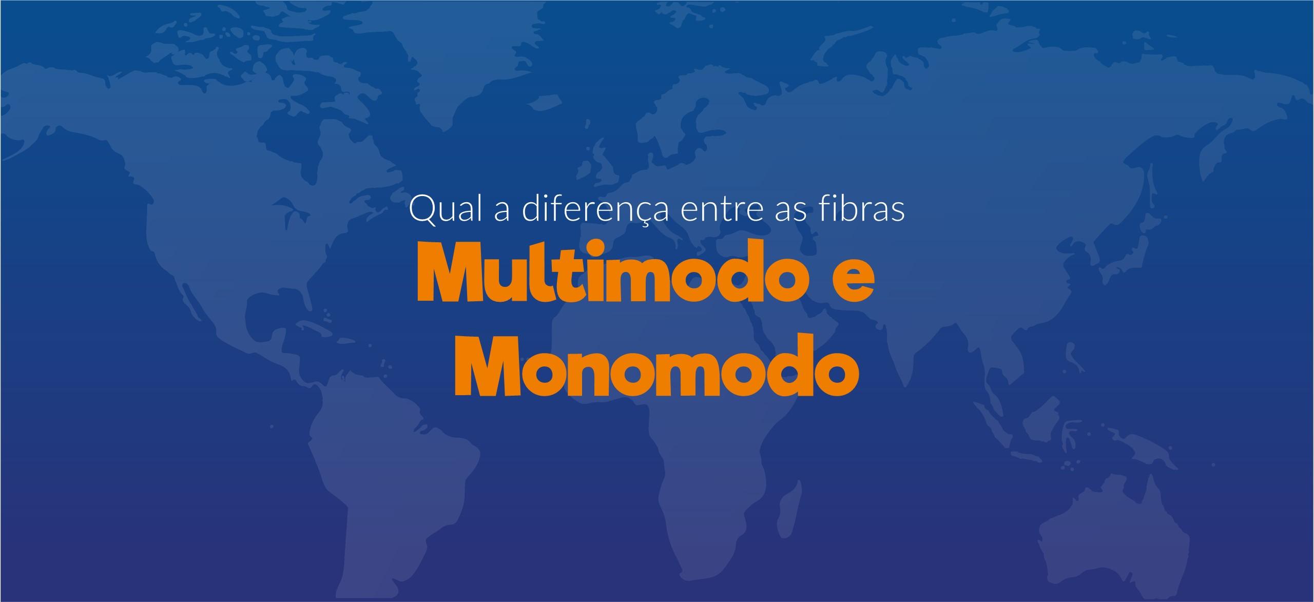 Qual a diferença entre as fibras multimodo e monomodo ?