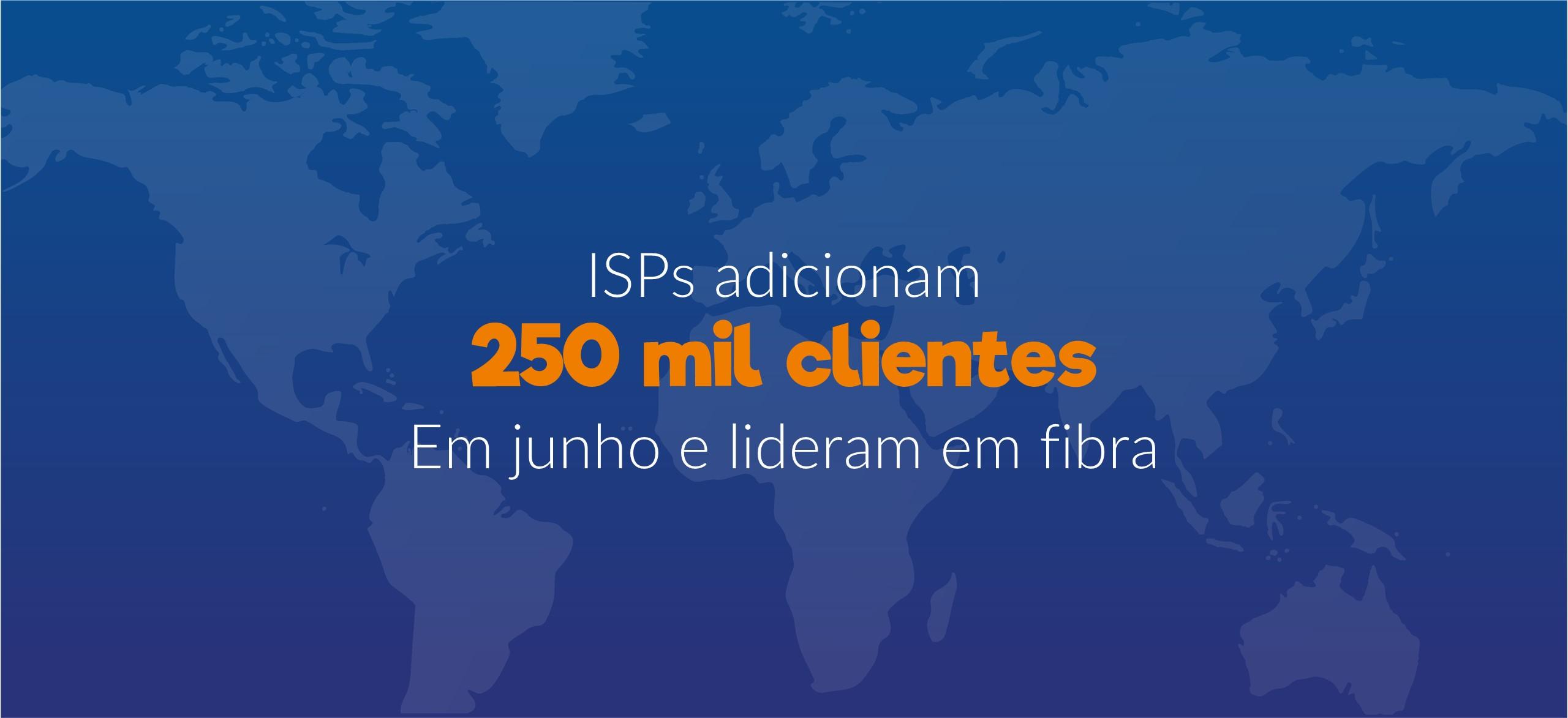 ISPs adicionam 250 mil clientes em junho e lideram em fibra óptica