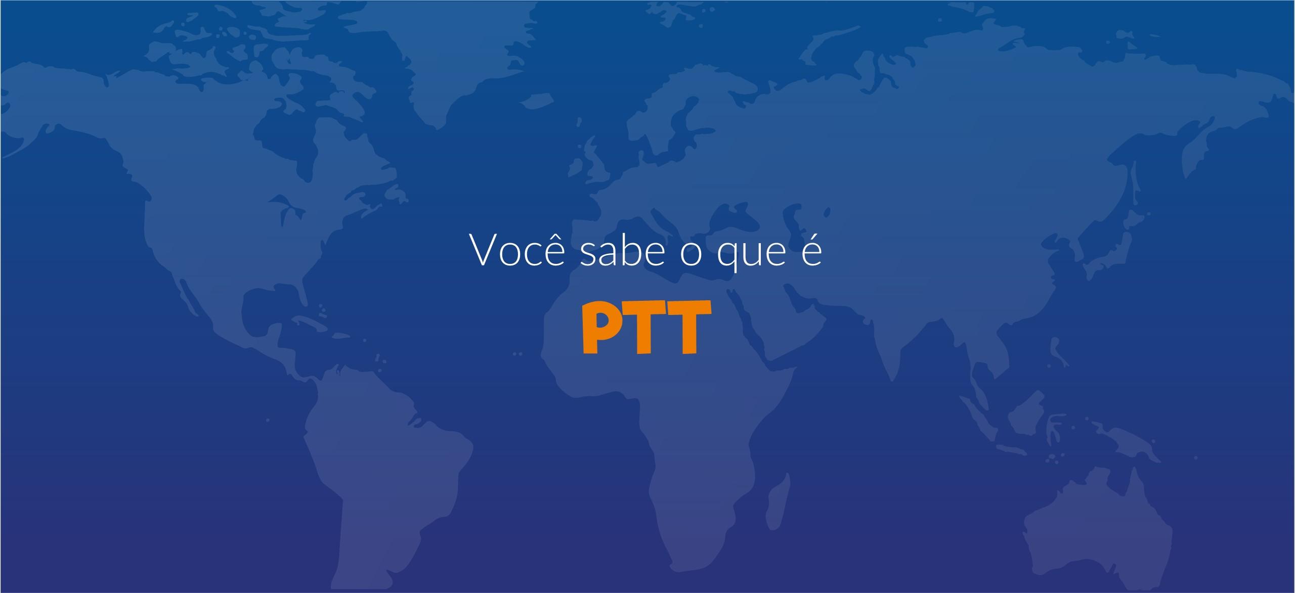Você sabe o que é o PTT?