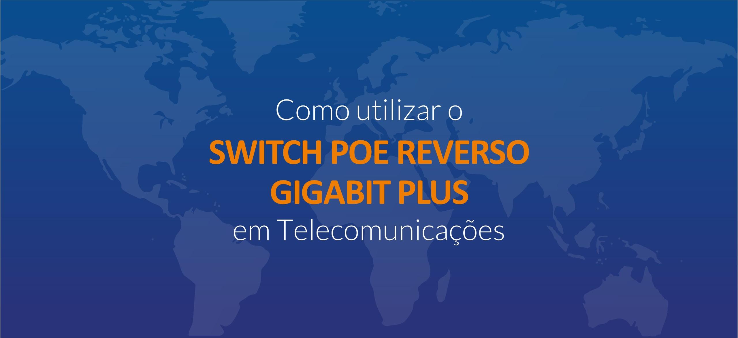 Como utilizar o Switch PoE Reverso Giga Plus em Telecomunicações
