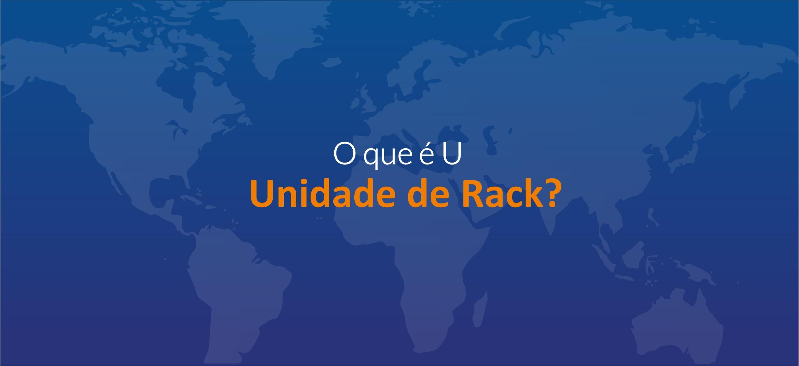 O que é U(Unidade de medida para rack)?