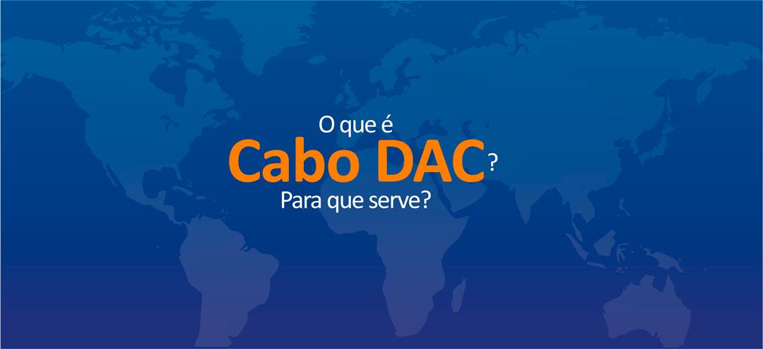 O que é cabo DAC? Onde posso utilizar?