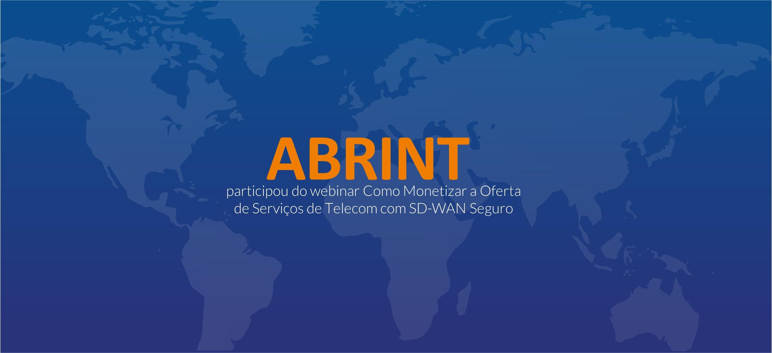 ABRINT participou do webinar Como Monetizar a Oferta de Serviços de Telecom com SD-WAN Seguro