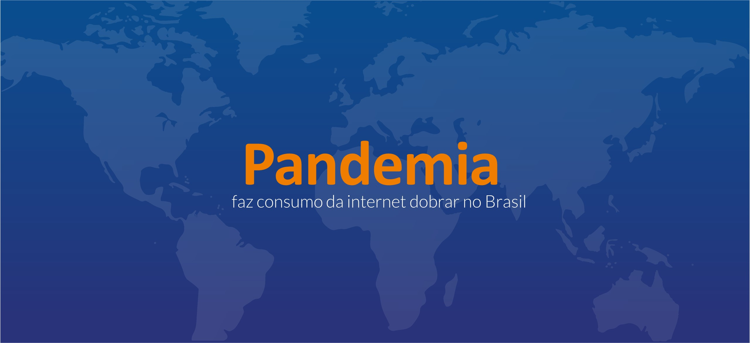 Pandemia faz consumo da internet dobrar no Brasil