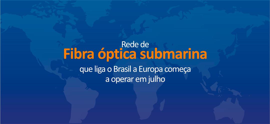 Rede de fibra óptica submarina que liga o Brasil a Europa começa a operar em julho